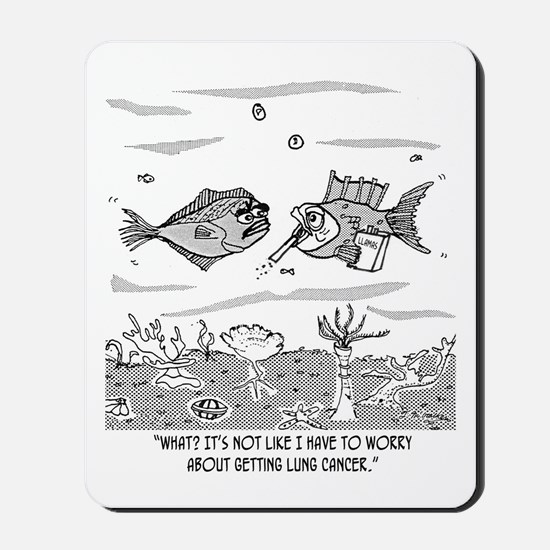 Fish Worries About Lung Cancer Mousepad