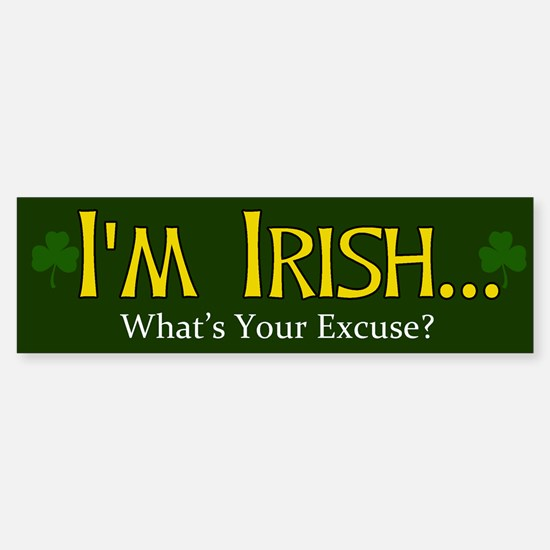 I'm Irish What's Your Excuse? Sticker (Bumper)