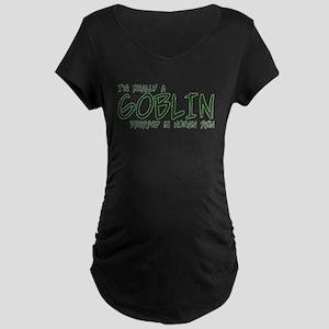 I'm Really a Goblin Maternity Dark T-Shirt