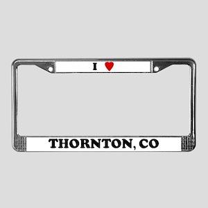 I Love Thornton License Plate Frame