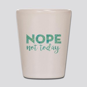 Nope Not Today Print Shot Glass