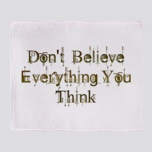 Don't Believe Everything You Think Throw Blanket