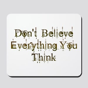 Don't Believe Everything You Think Mousepad