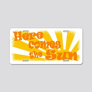Here Comes the Sun Aluminum License Plate