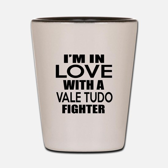 I Am In Love With Vale Tudo Fighter Shot Glass