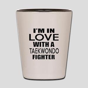 I Am In Love With Taekwondo Fighter Shot Glass