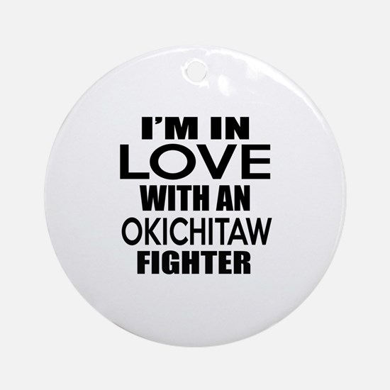 I Am In Love With Okichitaw Fighter Round Ornament