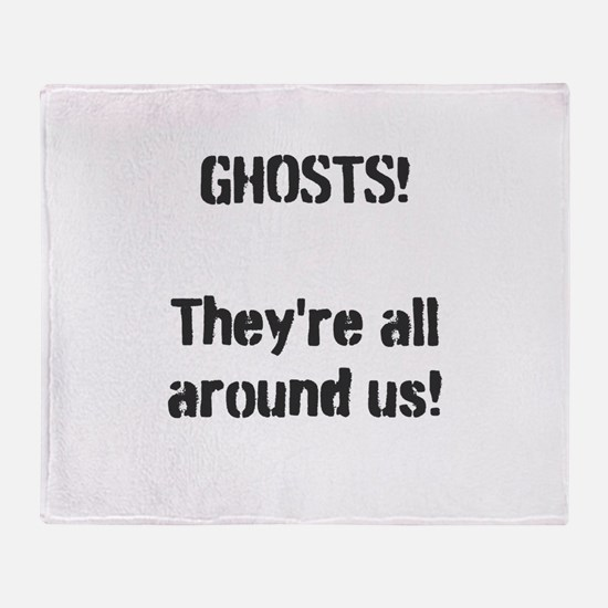 Ghosts They're All Around Us! Throw Blanket