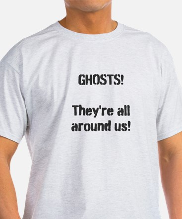 Ghosts They're All Around Us! T-Shirt