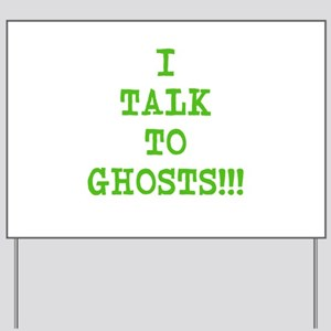 I Talk To Ghosts!!! Yard Sign