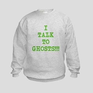 I Talk To Ghosts!!! Kids Sweatshirt