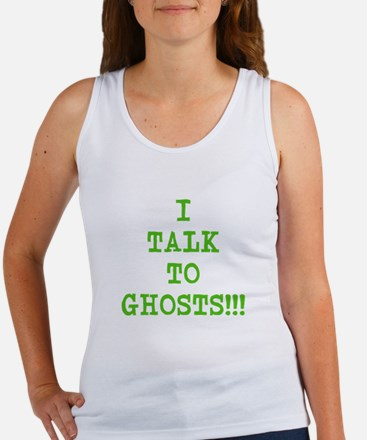 I Talk To Ghosts!!! Women's Tank Top