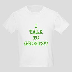 I Talk To Ghosts!!! Kids Light T-Shirt