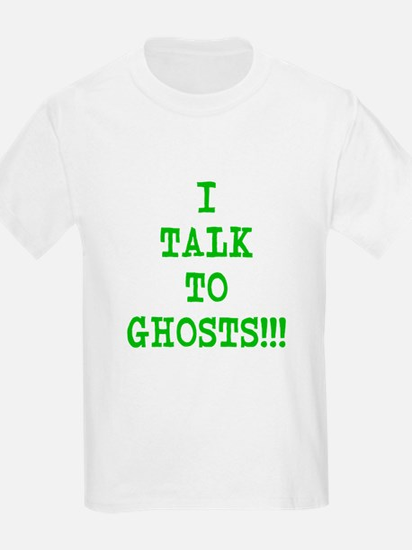 I Talk To Ghosts!!! T-Shirt