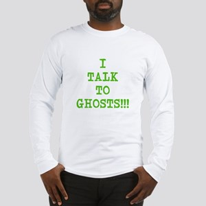 I Talk To Ghosts!!! Long Sleeve T-Shirt