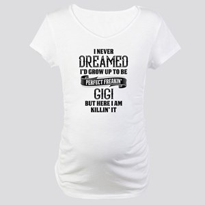 Perfect Freakin Gigi Maternity T-Shirt