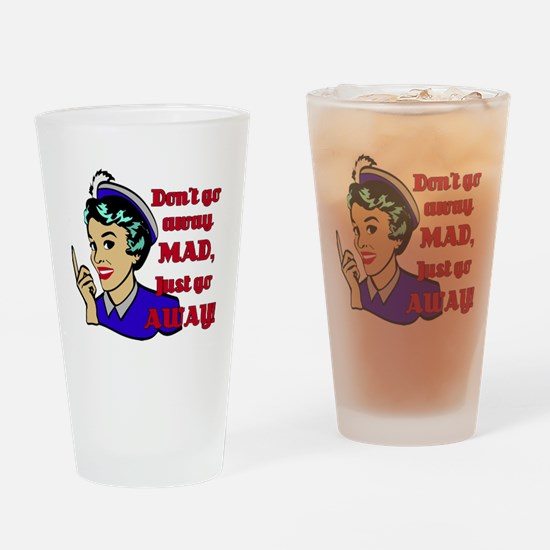 Don't go away Mad Just Go Away! Drinking Glass