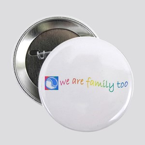 We Are Family Too Button