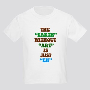 The Earth without Art is Just Kids Light T-Shirt