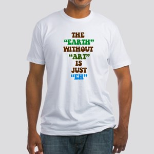 The Earth without Art is Just Fitted T-Shirt