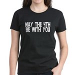 May The 4th Be With You Women's Dark T-Shirt