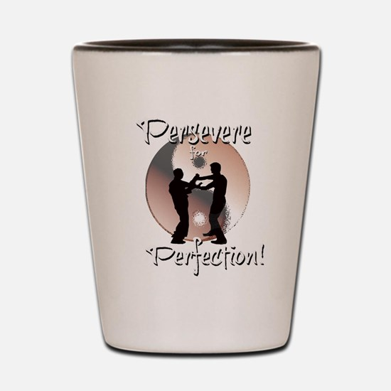 Persevere for Perfection! Shot Glass