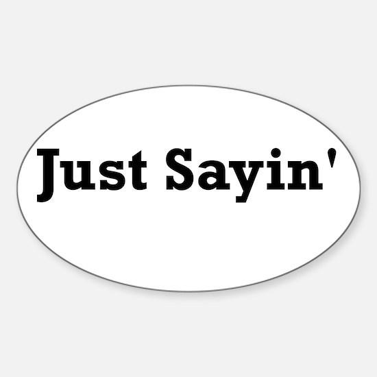 Just Sayin' Sticker (Oval)