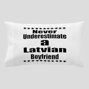 Never Underestimate A Latvian Boyfrien Pillow Case