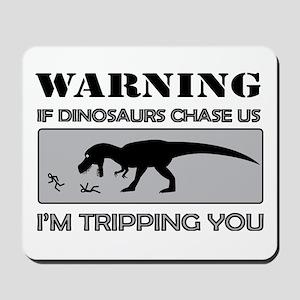 If Dinosaurs Chase Us Mousepad