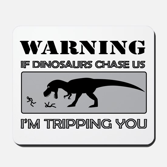 If Dinosaurs Chase Us Mousepad