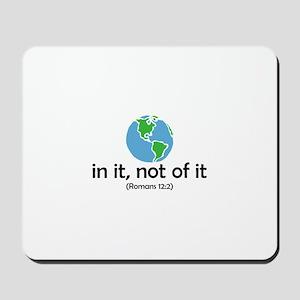 In It, Not of It Mousepad