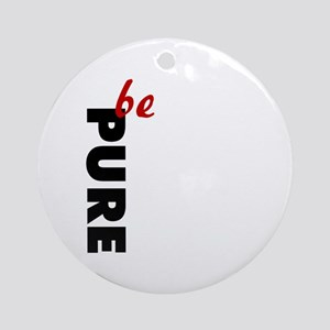 Be Pure Ornament (Round)