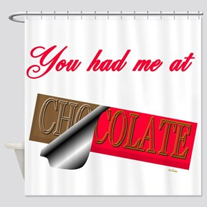 You Had Me at CHOCOLATE Shower Curtain