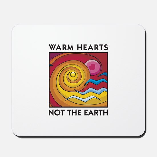 Warm Hearts, Not the Earth Mousepad