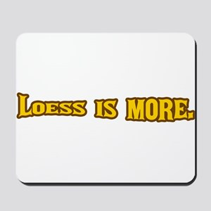 Loess is more. Mousepad