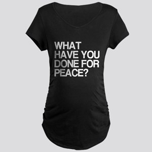 What Have You Done For Peace? Maternity Dark T-Shi