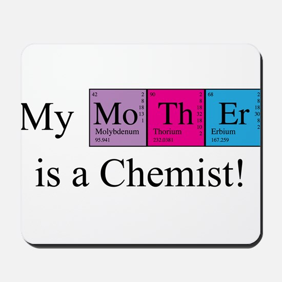 My Mother is a Chemist Mousepad