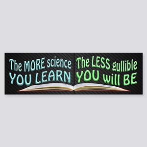 More Science = Less Gullible Sticker (Bumper)