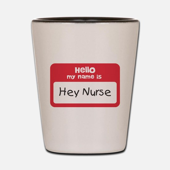 Hey Nurse Shot Glass