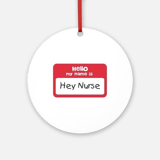 Hey Nurse Ornament (Round)
