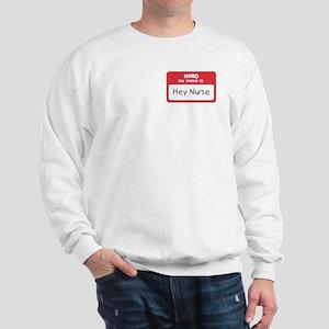 Hey Nurse Sweatshirt