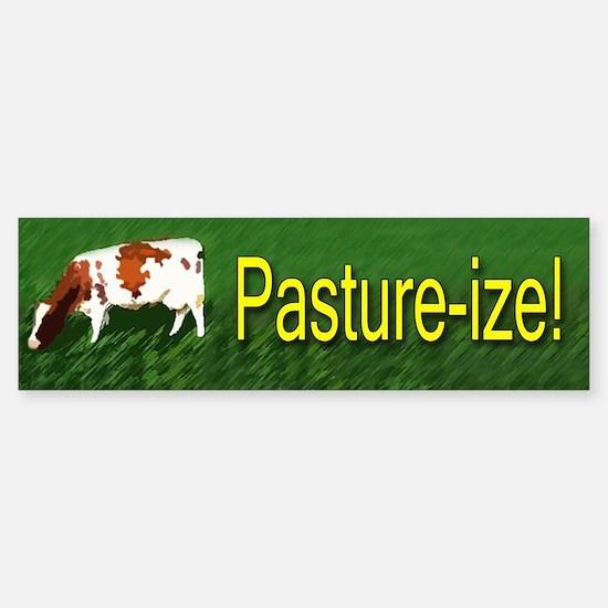 Pasture-ize! Bumper Bumper Bumper Sticker