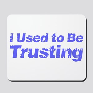 I Used to Be Trusting Mousepad