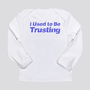 I Used to Be Trusting Long Sleeve Infant T-Shirt