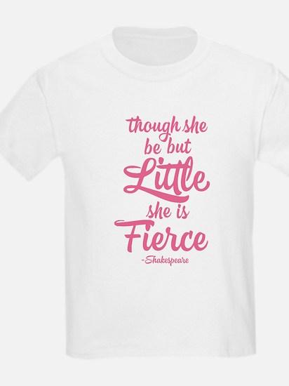Though She Be But Little She Be Fierce T-Shirt