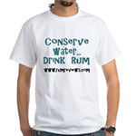 Conserve Water...Drink Rum. White T-Shirt