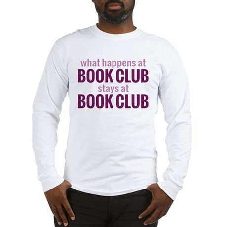What Happens at Book Club Long Sleeve T-Shirt
