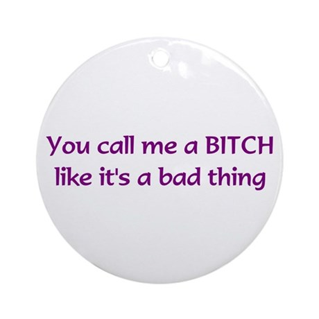 Bad Thing Ornament (Round)