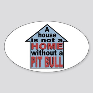 Not A Home Without Pit Bull Oval Sticker