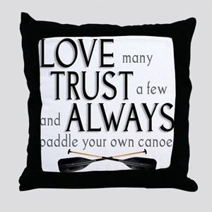 Love Many, Trust a Few Throw Pillow